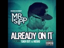Mr. Sipp - Already On It (Ft. Ca$h Out Rocko)