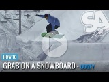 How to Grab - Indy, Melon, Mute, Stalefish  (Goofy) - Snowboard Addiction Tutorial Section