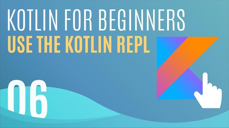 Kotlin Tutorial 6 Using Kotlin Interactively in the REPL
