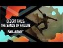 Desert Fails The Sands of Failure November 2018 FailArmy
