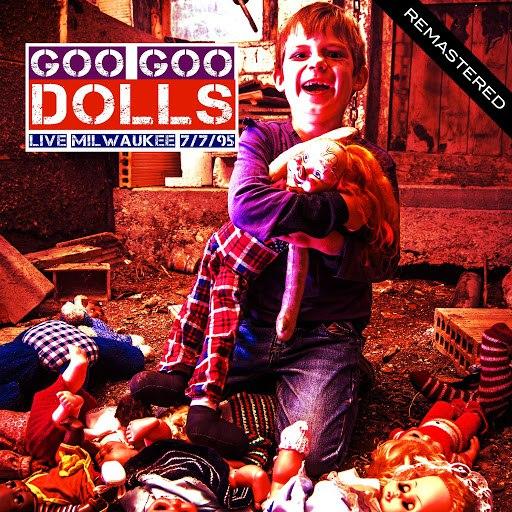 Goo Goo Dolls альбом Live: Milwaukee 7/7/95 (Remastered)