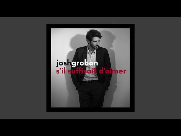 Josh Groban - S'il Suffisait D'aimer (Official Audio)