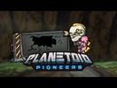 ПОПАЛИ НА ДРУГУЮ ПЛАНЕТУ PLANETOID PIONEERS