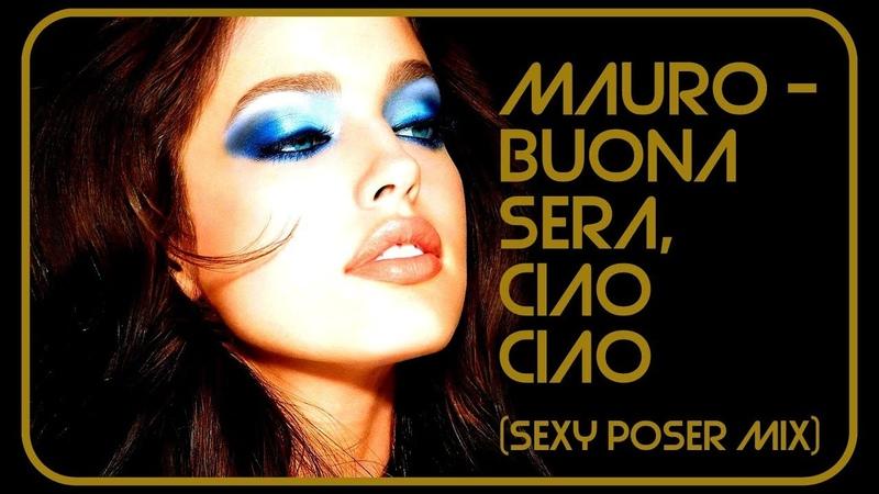Mauro - Buona Sera, Ciao Ciao (Sexy Poser Mix)