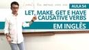 LET, MAKE, GET E HAVE - CAUSATIVE VERBS EM INGLÊS - AULA 54 PARA INICIANTES - PROFESSOR KENNY