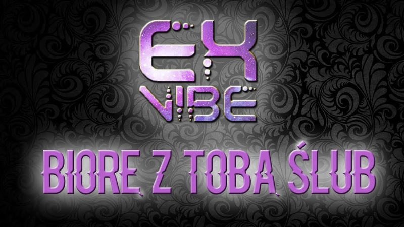 EX-VIBE - Biorę z Tobą ślub! (OFFICIAL VIDEO 2018) (VSM World Media)