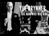 Юл Бриннер (Yul Brynner) - The Man Who Was King
