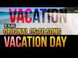 blAke - VACation Day (Original CSGO Song)