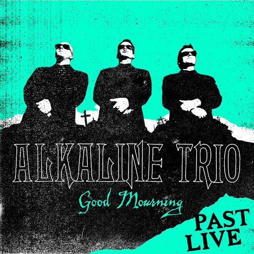 Alkaline Trio альбом Good Mourning (Past Live)