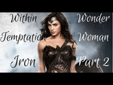 Within Temptation - Iron (Wonder woman HD) PART 2