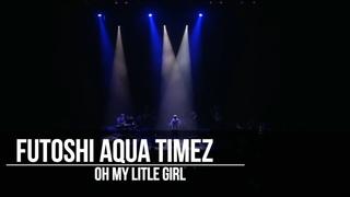 Futoshi Aqua Timez - Oh My Litle Girl