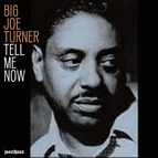 Big Joe Turner альбом Tell Me Now
