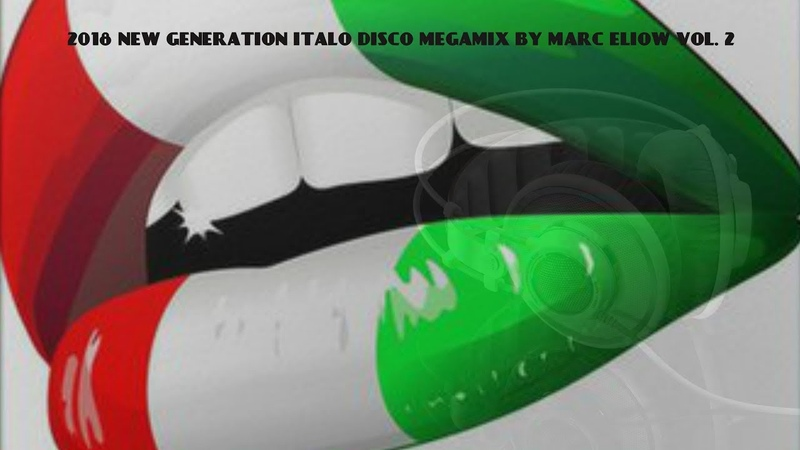 2018 NEW GENERATION ITALO DISCO MEGAMIX BY MARC ELIOW VOL. 2