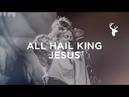 All Hail King Jesus Steffany Gretzinger Bethel Music Worship
