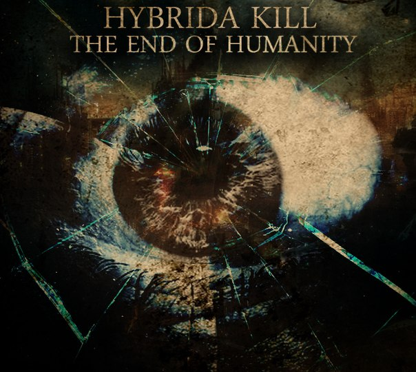 HYBRIDA KILL - The End Of Humanity (Single) (2013)