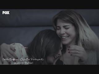 Selda Bağcan - Öyle Bir Yerdeyim Ki (Kadın 47 Bölüm)