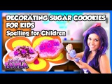 Decorating Sugar Cookies for Kids Spelling for Children on Tea Time with Tayla!