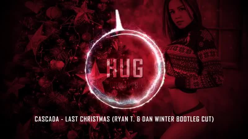 Cascada - Last Christmas (Ryan T. Dan Winter Bootleg Cut)