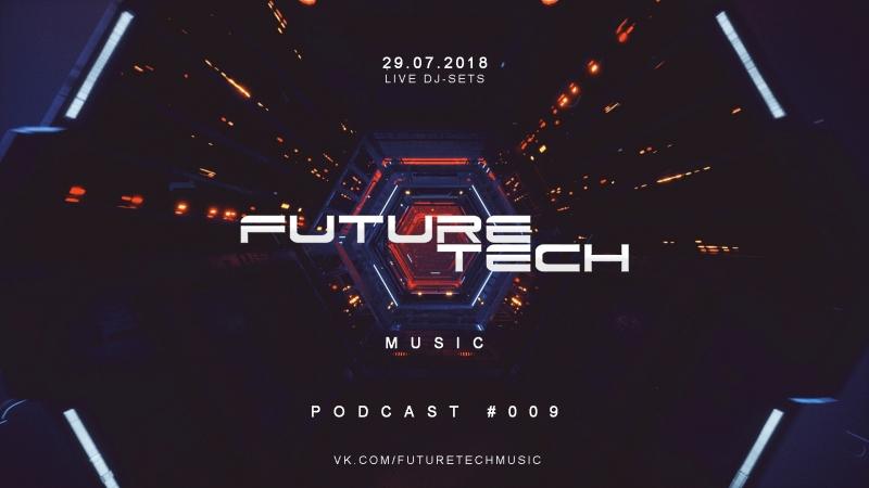 FUTURE TECH MUSIC ► Live DJ-Sets ► 29.07.2018 ► Podcast 009