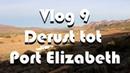 Vlog 9 De Rust Karoo South Africa tot Port Elizabeth – The Daily Vlogger in Afrikaans