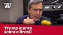 A afirmação de Trump sobre Brasil não é correta Marco Antonio Villa