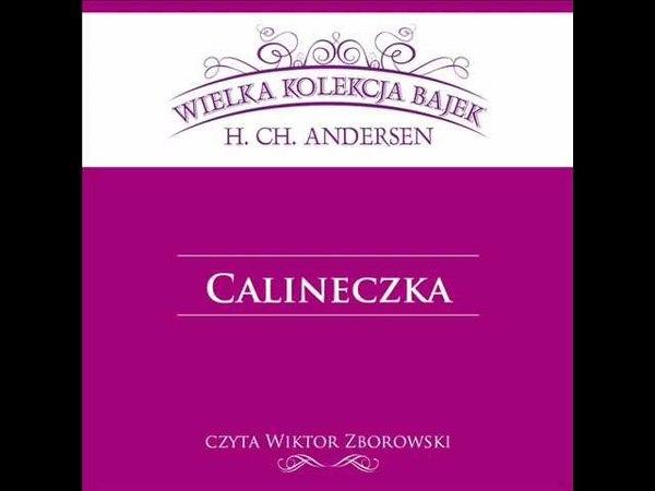 Wielka Kolekcja Bajek * Hans Christian Andersen * Calineczka * czyta Wiktor Zborowski