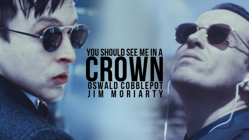 Oswald Cobblepot Jim Moriarty ][ You Should See Me In A Crown
