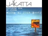 Jakatta ft.Seal - My Vision (Misha XL 2014 Booty Edit)