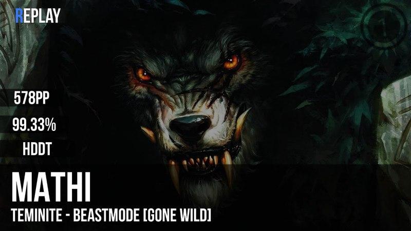 Mathi | Teminite - Beastmode [GONE WILD] HDDT 99.33% 578pp 1
