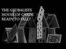 THE GLOBALISTS HOUSE OF CARDS READY TO FALL?