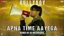 Apna Time Aayega Remix by Dj Notorious | Gully Boy | Ranveer Singh Alia Bhatt