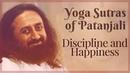 Discipline The 3 Types of Happiness - Yoga Sutras of Patanjali - Sri Sri Ravi Shankar