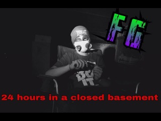 24 ЧАСА В ЗАКРЫТОМ ПОДВАЛЕ   24 hours in a closed basement