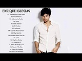 Enrique Iglesias Greatest Hits - Best Of Enrique Iglesias Collection Songs