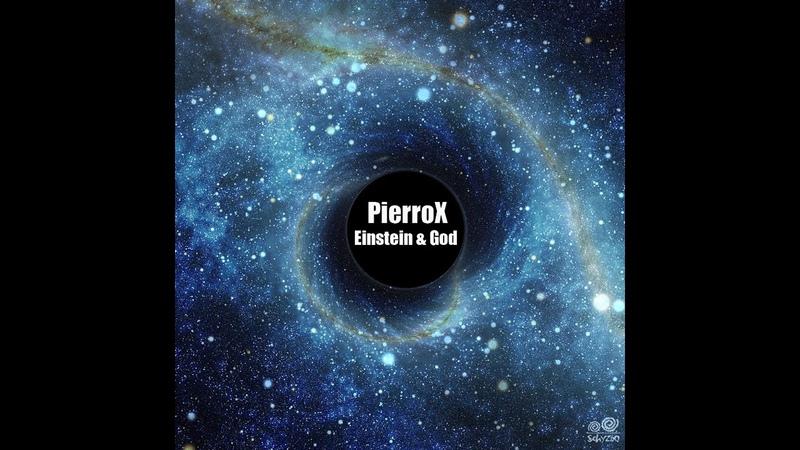 PierroX - Einstein God (Original mix)