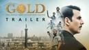 Gold Theatrical Trailer   Akshay Kumar   Mouni   Kunal   Amit   Vineet   Sunny   15th August 2018