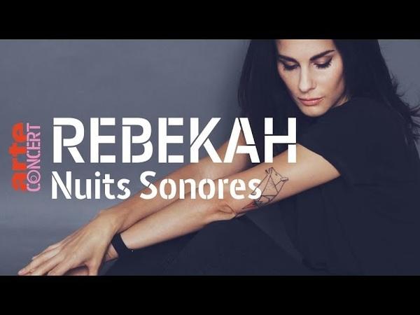 Rebekah - live @ Nuits Sonores (Full set HiRes) – ARTE Concert