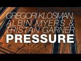 Gregori Klosman, Albin Myers &amp Tristan Garner - Pressure (Original Mix)