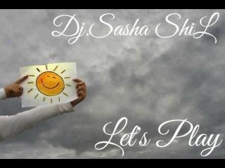 Dj.Sasha ShiL@ Let's Play