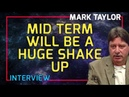 Mark Taylor Interview August 2018 Mid Term Will Be A Huge Shake Up
