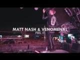Matt Nash &amp Venomenal #FeelIt
