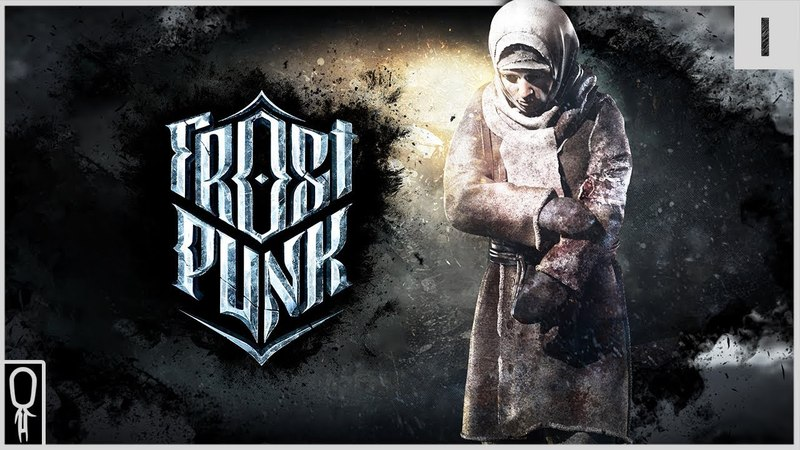 POST APOCALYPTIC CITY BUILDING SURVIVAL LIFE - Part 1 - Let's Play FrostPunk Pre-Release Gameplay