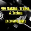90s Makina, Trance & Techno EXCLUSIVE VINYL