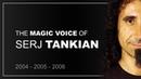 Serj Tankian's magic voice (2004, 2005, 2006)