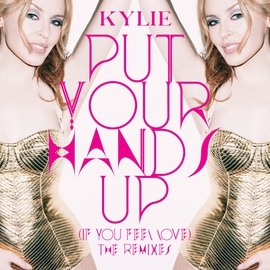 Kylie Minogue альбом Put Your Hands Up (If You Feel Love) [The Remixes]