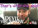 DEVIL YOU KNOW - That´s what she said