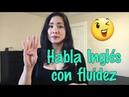 Cómo hablar Inglés Fluidamente! / Habla en Inglés sin problema!