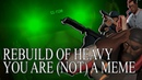Rebuild Of Heavy You are NOT meme