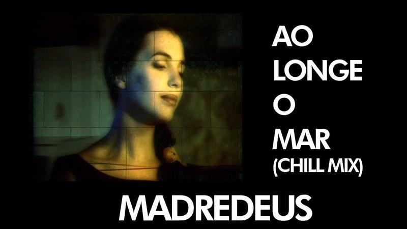MADREDEUS - Ao Longe O Mar (Chill Mix) - [ Official Music Video ]