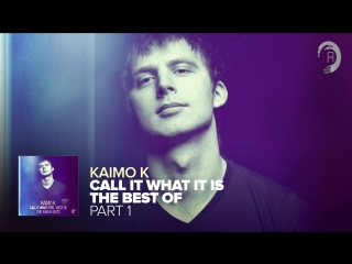 TRANCE__Kaimo_K_-_Call_It_What_It_Is_-_The_Best_of_(Part_One___FULL_ALBUM)